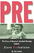 Pre The Story of America's Greatest Running Legend, Steve Prefontaine