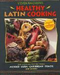 Healthy Latin Cooking: 200 Sizzling Recipes from Mexico, Cuba, Caribbean, Brazil, and Beyond