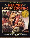 Steven Raichlen's Healthy Latin Cooking 200 Sizzling Recipes from Mexico, Cuba, Caribbean, B...