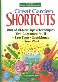 Great Garden Shortcuts: Hundreds of All-New Tips and Techniques That Guarantee You'll Save T...