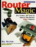 Router Magic: Jigs, Fixtures, and Tricks to Unleash Your Router's Full Potential, Vol. 1 - B...