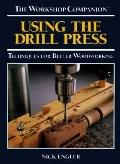 Using the Drill Press: Techniques for Better Woodworking - Nick Engler - Hardcover