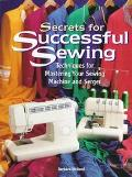 Secrets for Successful Sewing: Techniques for Getting the Most from Your Sewing Machine and ...