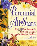 Perennial All Stars: The 150 Best Perennials for Great-Looking, Trouble-Free Gardens