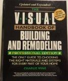 Visual Handbook of Building and Remodeling The Only Guide to Choosing the Right Materials an...