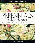 Perennials for Every Purpose Choose the Right Plants for Your Conditions, Your Garden, and Y...