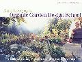 Ann Lovejoy's Organic Garden Design School A Guide to Creating Your Own Beautiful, Easy-Care...