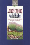 Landscaping with Herbs: Beautify Your Yard and Garden with Easy-Care Herbs (Rodale's Essenti...