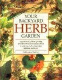 Your Backyard Herb Garden A Gardener's Guide to Growing over 50 Herbs Plus How to Use Them i...