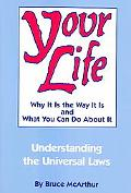 Your Life Why It Is the Way It Is and What You Can Do About It  Understanding the Universal ...