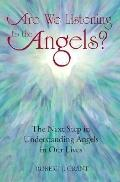 Are We Listening to the Angels? The Next Step in Understanding the Angels in Our Lives