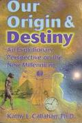 Our Origin and Destiny An Evolutionary Perspective on the New Millennium