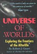 Universe of Worlds Exploring the Frontiers of the Afterlife