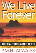 We Live Forever The Real Truth About Death