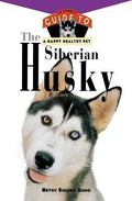 Siberian Husky An Owner's Guide to a Happy Healthy Pet