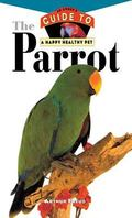 Parrot An Owner's Guide to a Happy Healthy Pet