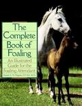 Complete Book of Foaling An Illustrated Guide for the Foaling Attendant