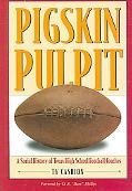 Pigskin Pulpit A Social History of Texas High School Football Coaches