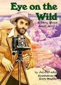 Eye on the Wild A Story About Ansel Adams
