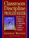 Classroom Discipline Problem Solver Ready-To-Use Techniques & Materials for Managing All Kin...