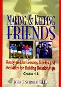 Making and Keeping Friends: Ready-to-use Lessons, Stories, and Activities for Building Relat...