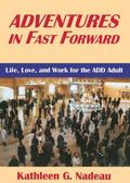 Adventures in Fast Forward Life, Love, and Work for the Add Adult
