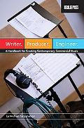Writer. Producer. Engineer. A Handbook for Creating Contemporary Commerical Music