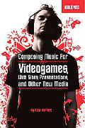 Music for New Media Composing for Videogames, Web Sites, Presentations, And Other Interactiv...