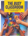 Busy Classroom A Preschool Teacher's Monthly Book of Creative Activities