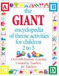 Giant Encyclopedia of Theme Activities for Children 2 to 5 Over 600 Favorite Activities Crea...