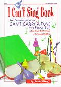 I Can't Sing Book For Grownups Who Can't Carry a Tune in Paper...but Want to Do Music With Y...
