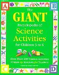 Giant Encyclopedia of Science Activities for Children 3 to 6 More Than 600 Science Activities