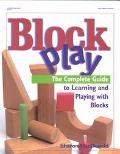Block Play The Complete Guide to Learning and Playing With Blocks