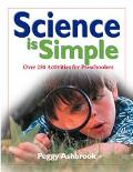 Science Is Simple Over 250 Activities for Preschoolers