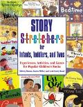 Story Stretchers for Infants, Toddlers, and Twos Experiences, Activities, and Games for Popu...