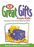 101 Great Gifts Kids Can Make Fabulous Gifts Every Child Can Make