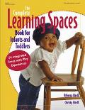 Complete Learning Spaces Book for Infants and Toddlers  54 Integrated Areas With Play Experi...