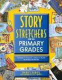 Story S-t-r-e-t-c-h-e-r-s for the Primary Grades: Activities to Expand Children's Books, Rev...