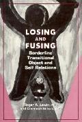 Losing and Fusing Borderline Transitional Object and Self Relations