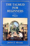 Talmud for Beginners,v.1:prayer