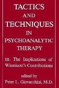 Tactics and Techniques in Psychoanalytic Therapy The Implications of Winnicott's Contributions