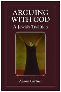 Arguing With God:jewish Tradition