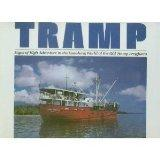 Tramp: Sagas of High Adventure in the Vanishing World of the Old Tramp Freighters