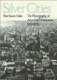 Silver Cities: The Photography of American Urbanization, 1839-1915 - Peter B. Hales - Hardcover