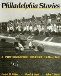 Philadelphia Stories A Photographic History, 1920-1960