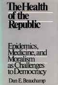 Health of the Republic Epidemics, Medicine, and Moralism As Challenges to Democracy