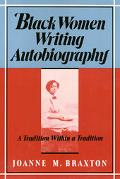 Black Women Writing Autobiography A Tradition Within a Tradition