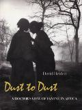 Dust to Dust: A Doctor's View of Famine in Africa - David Heinden - Hardcover