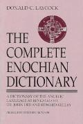 The Complete Enochian Dictionary: A Dictionary of the Angelic Language As Revealed to Dr. Jo...