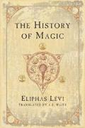 History of Magic Including a Clear and Precise Exposition of Its Procedure, Its Rites, and I...